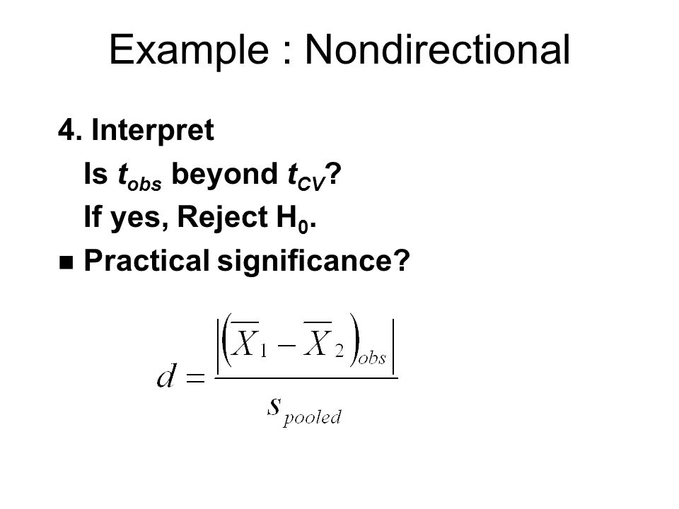 Example : Nondirectional 4. Interpret Is t obs beyond t CV .