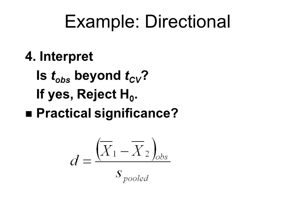 Example: Directional 4. Interpret Is t obs beyond t CV .