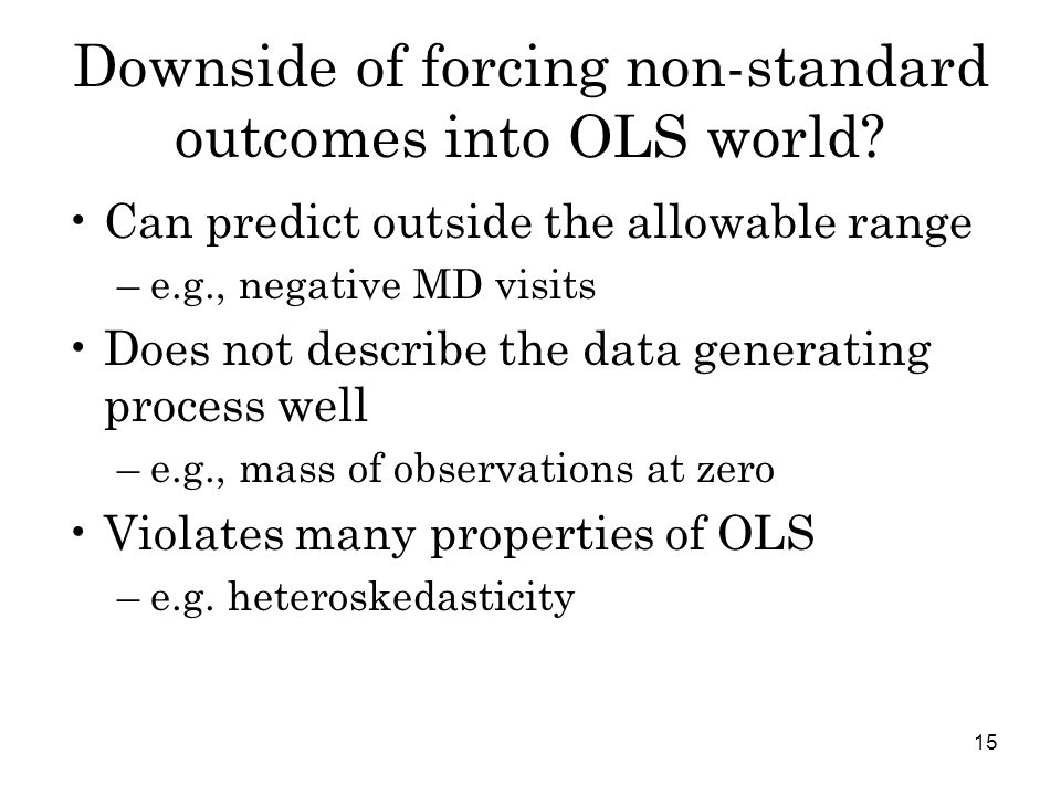 15 Downside of forcing non-standard outcomes into OLS world.