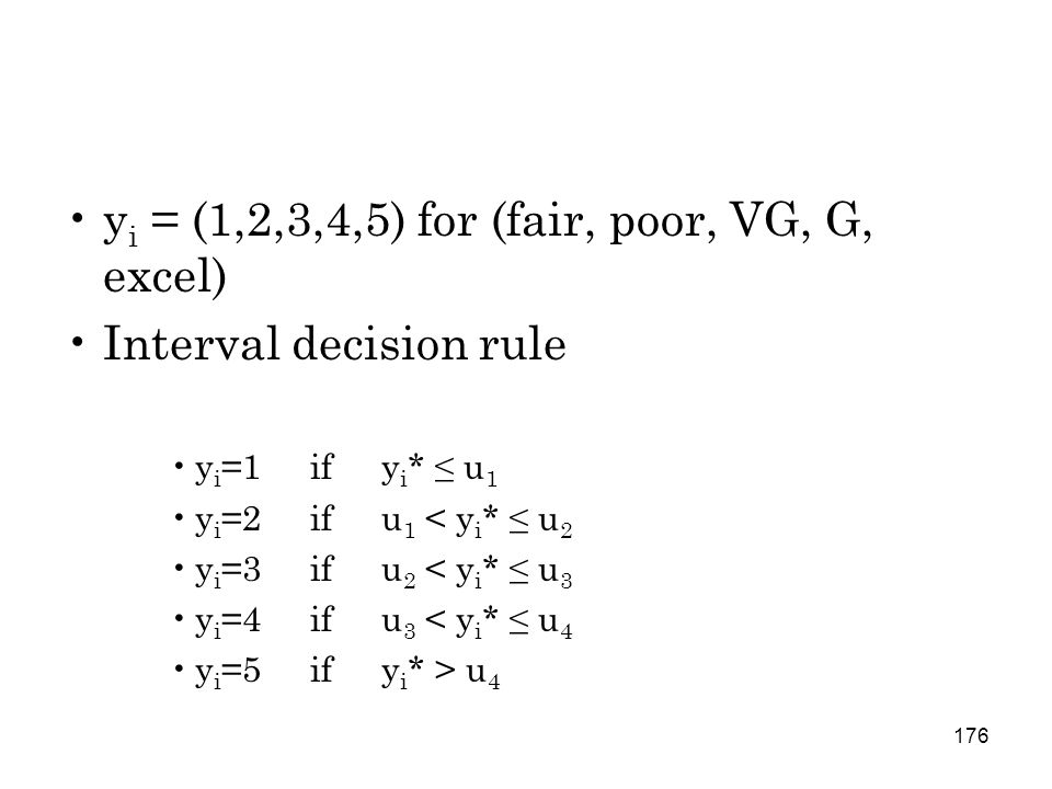 176 y i = (1,2,3,4,5) for (fair, poor, VG, G, excel) Interval decision rule y i =1 if y i * ≤ u 1 y i =2 if u 1 < y i * ≤ u 2 y i =3 if u 2 < y i * ≤ u 3 y i =4 if u 3 < y i * ≤ u 4 y i =5 if y i * > u 4