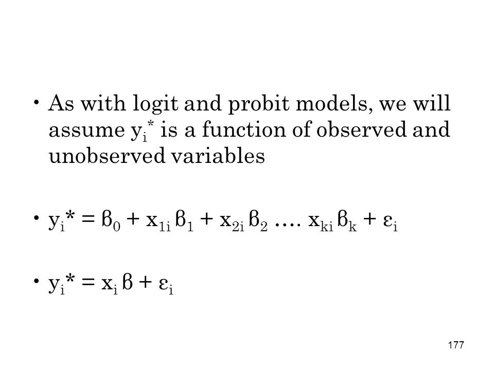 177 As with logit and probit models, we will assume y i * is a function of observed and unobserved variables y i * = β 0 + x 1i β 1 + x 2i β 2 ….