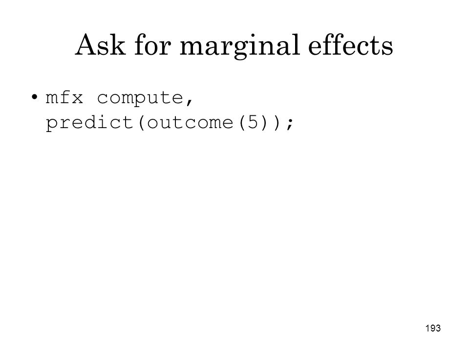 193 Ask for marginal effects mfx compute, predict(outcome(5));
