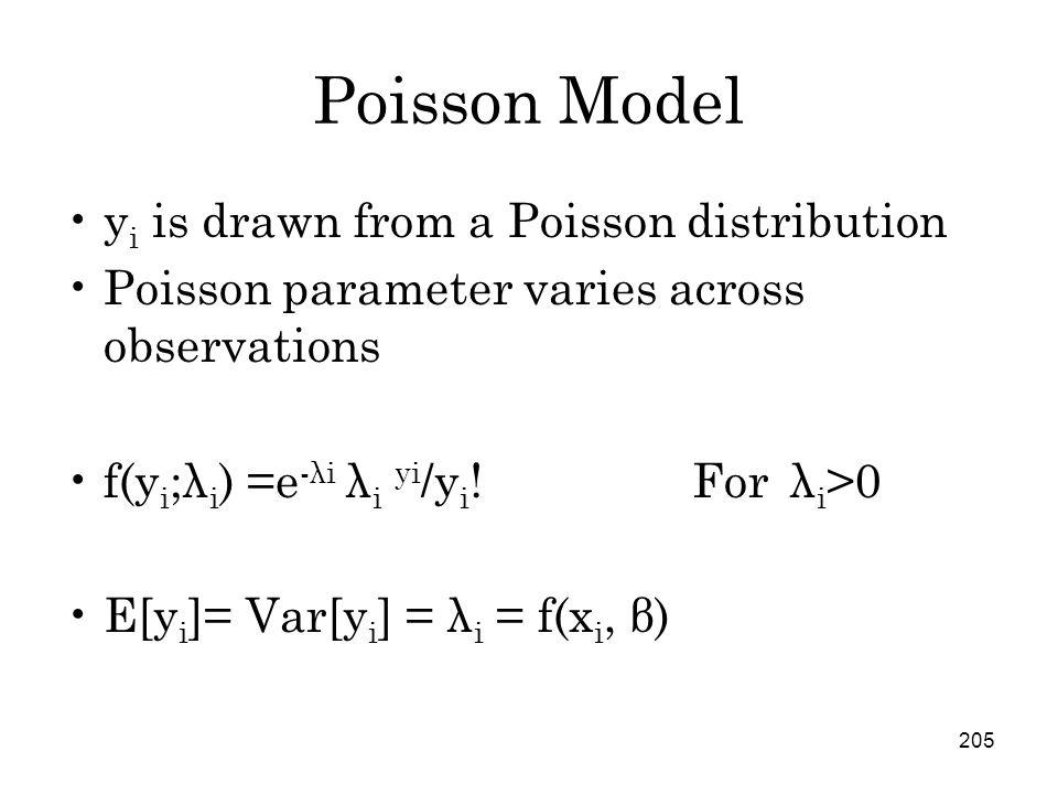 205 Poisson Model y i is drawn from a Poisson distribution Poisson parameter varies across observations f(y i ;λ i ) =e -λi λ i yi /y i .
