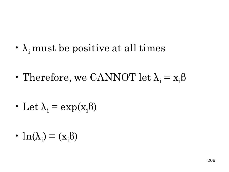 206 λ i must be positive at all times Therefore, we CANNOT let λ i = x i β Let λ i = exp(x i β) ln(λ i ) = (x i β)