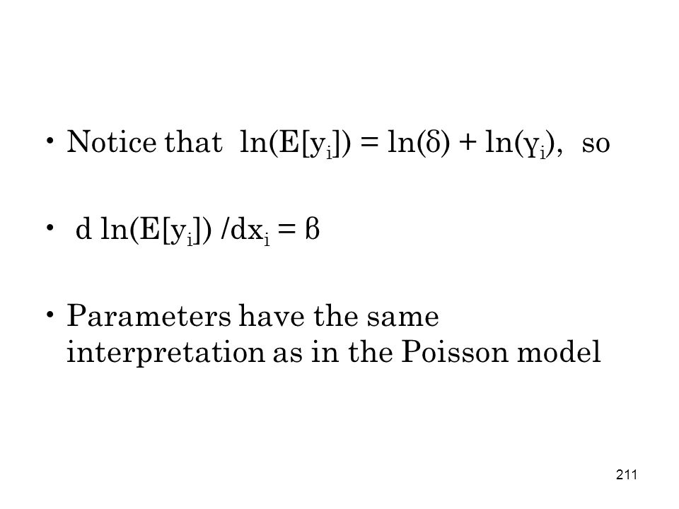 211 Notice that ln(E[y i ]) = ln(δ) + ln(γ i ), so d ln(E[y i ]) /dx i = β Parameters have the same interpretation as in the Poisson model