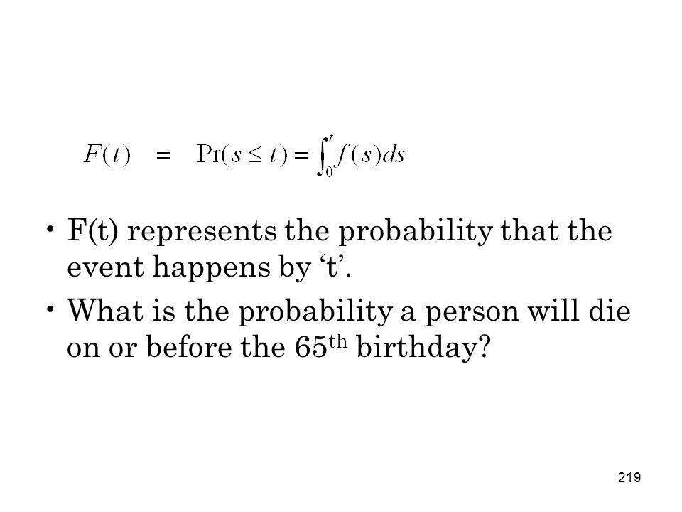 219 F(t) represents the probability that the event happens by 't'.