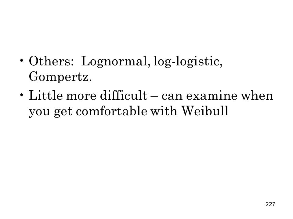 227 Others: Lognormal, log-logistic, Gompertz.