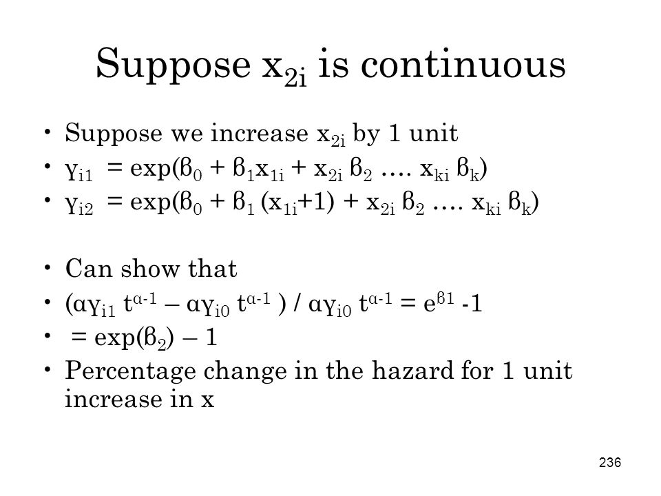 236 Suppose x 2i is continuous Suppose we increase x 2i by 1 unit γ i1 = exp(β 0 + β 1 x 1i + x 2i β 2 ….