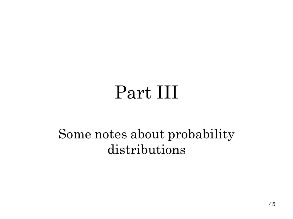 45 Part III Some notes about probability distributions
