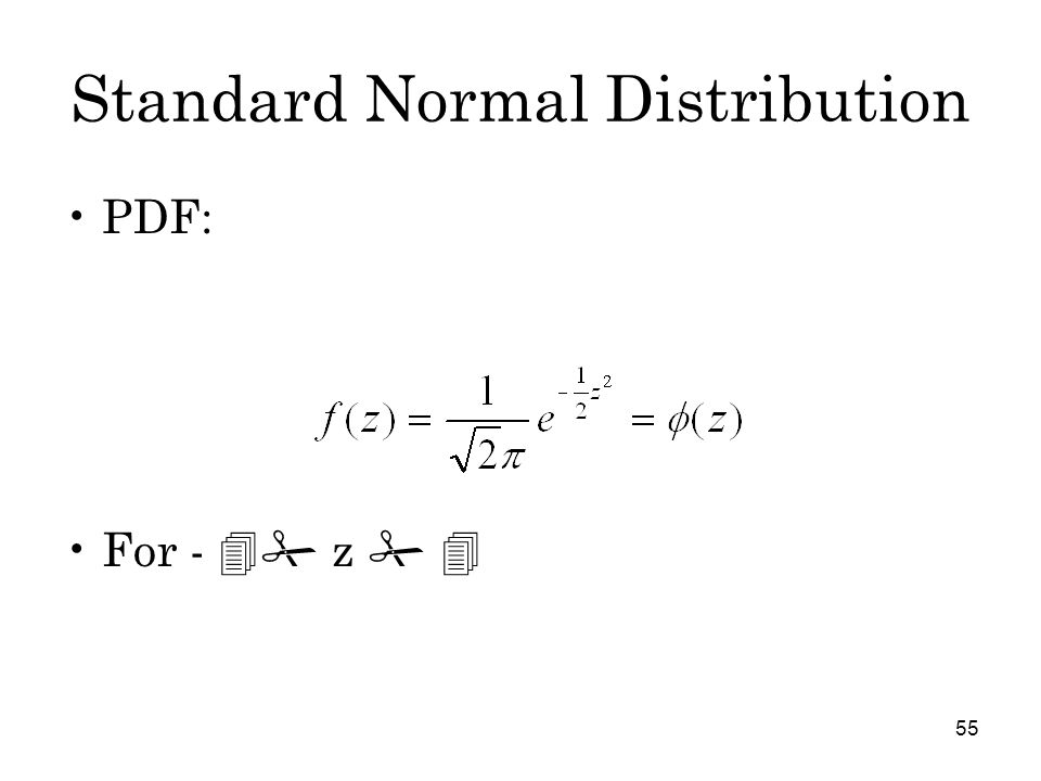 55 Standard Normal Distribution PDF: For -  # z # 