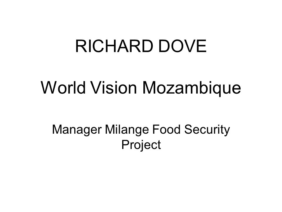 RICHARD DOVE World Vision Mozambique Manager Milange Food Security Project