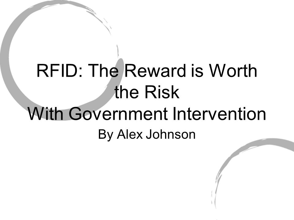 RFID: The Reward is Worth the Risk With Government Intervention By Alex Johnson