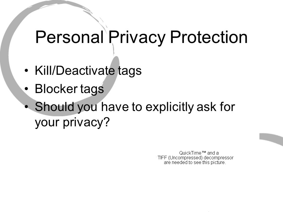 Personal Privacy Protection Kill/Deactivate tags Blocker tags Should you have to explicitly ask for your privacy