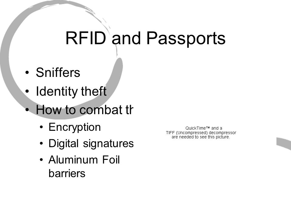 RFID and Passports Sniffers Identity theft How to combat theft Encryption Digital signatures Aluminum Foil barriers