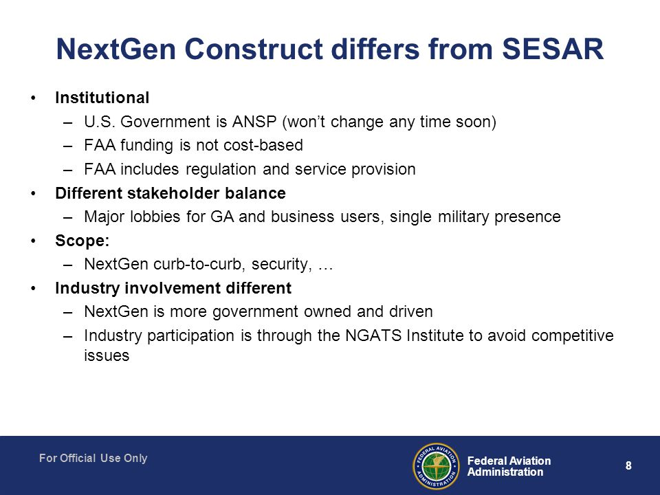 8 Federal Aviation Administration For Official Use Only NextGen Construct differs from SESAR Institutional –U.S.