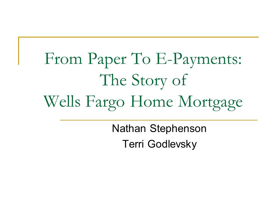 From Paper To E Payments The Story Of Wells Fargo Home Mortgage