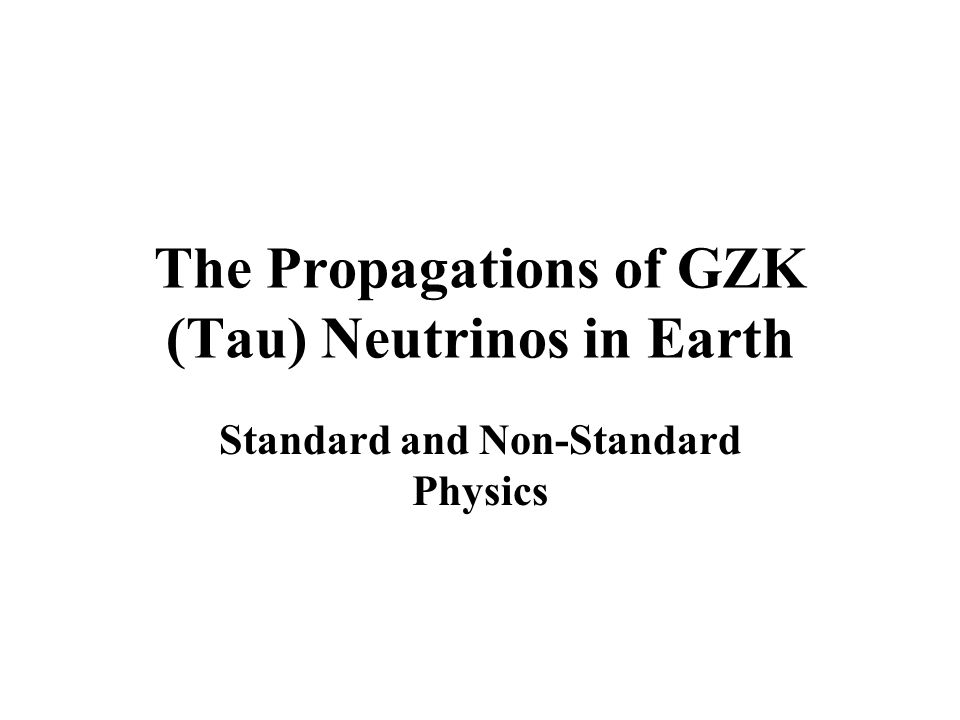 The Propagations of GZK (Tau) Neutrinos in Earth Standard and Non-Standard Physics