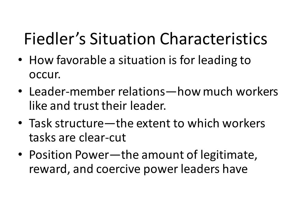 Fiedler's Situation Characteristics How favorable a situation is for leading to occur.