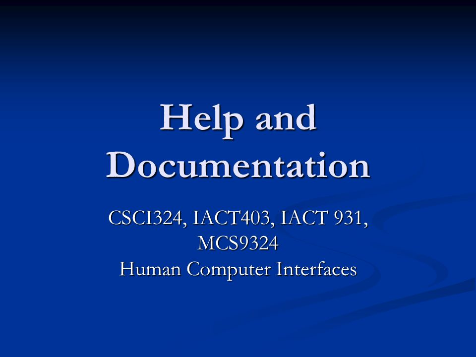 Help and Documentation CSCI324, IACT403, IACT 931, MCS9324 Human Computer Interfaces