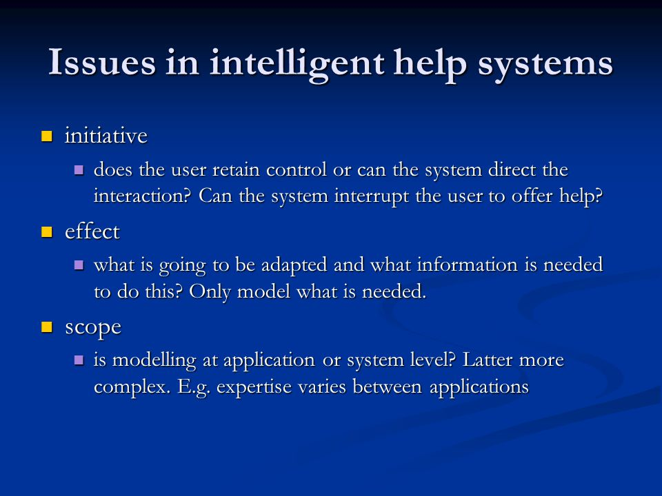 Issues in intelligent help systems initiative initiative does the user retain control or can the system direct the interaction.
