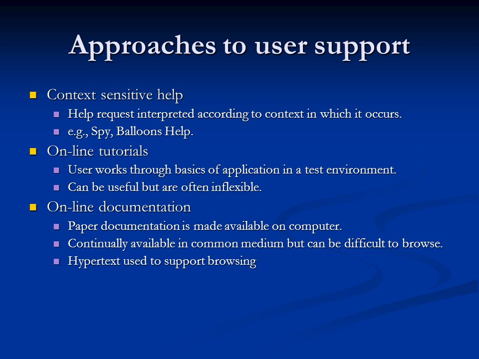 Approaches to user support Context sensitive help Context sensitive help Help request interpreted according to context in which it occurs.
