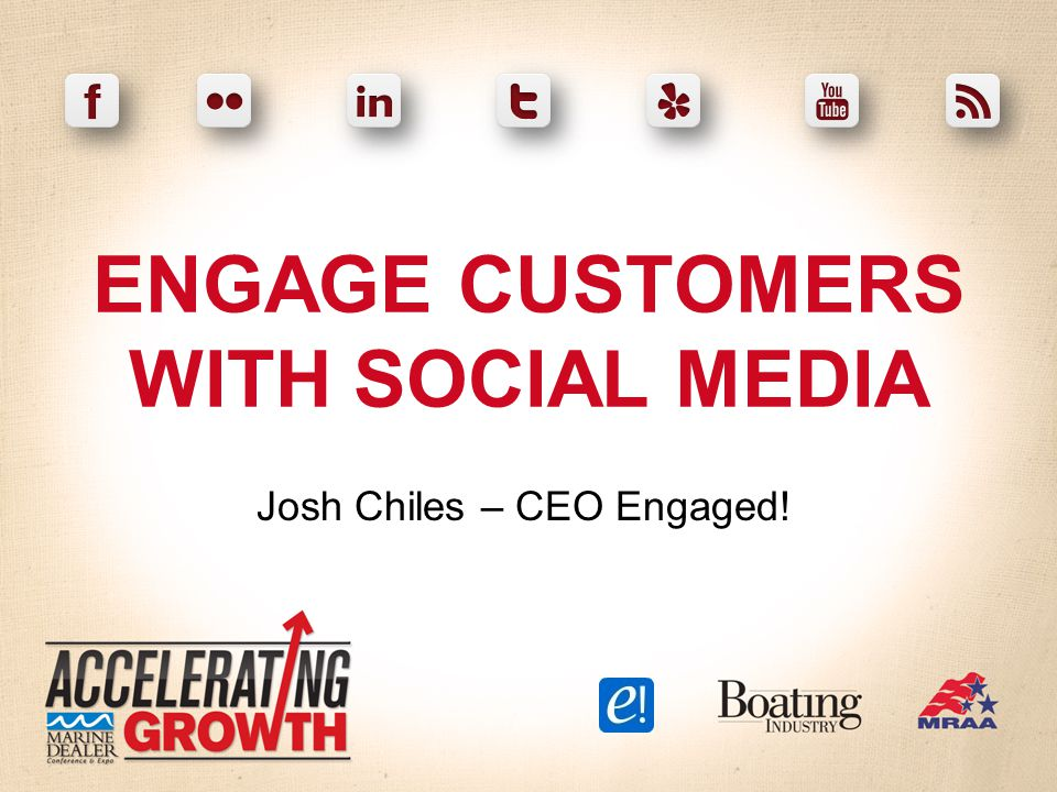 ENGAGE CUSTOMERS WITH SOCIAL MEDIA Josh Chiles – CEO Engaged!