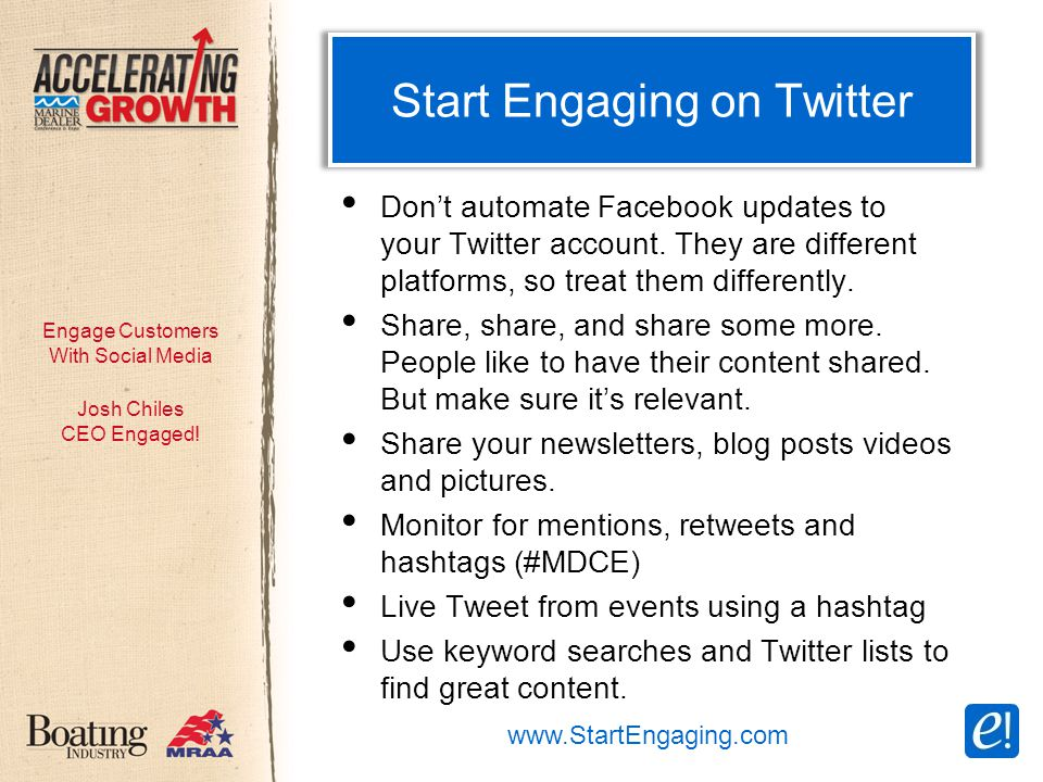 Engage Customers With Social Media Start Engaging on Twitter Don't automate Facebook updates to your Twitter account.