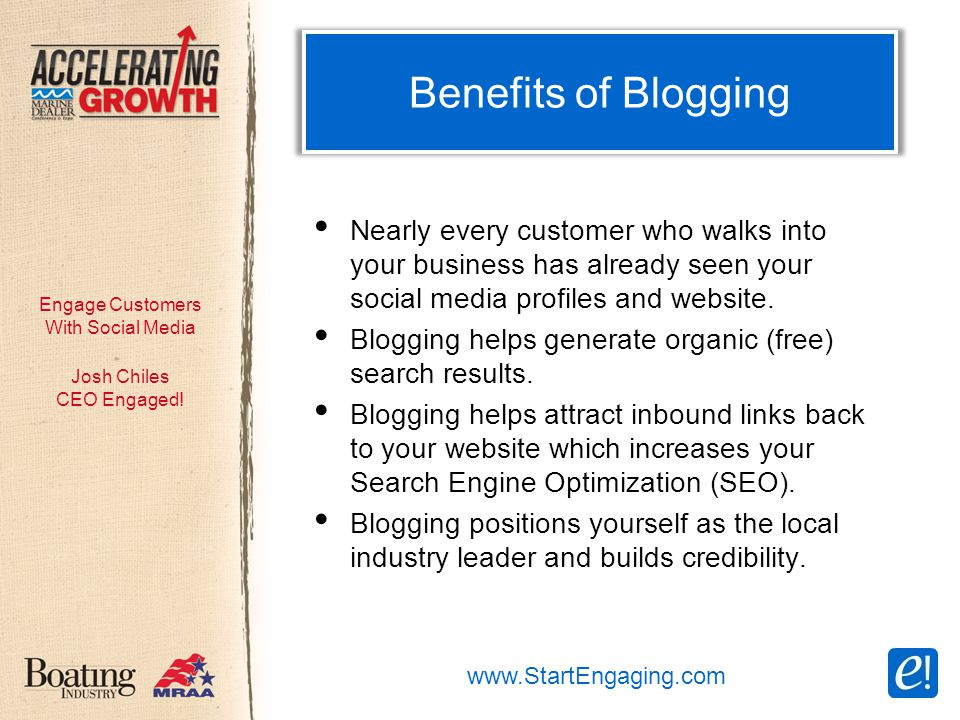 Engage Customers With Social Media Benefits of Blogging Nearly every customer who walks into your business has already seen your social media profiles and website.