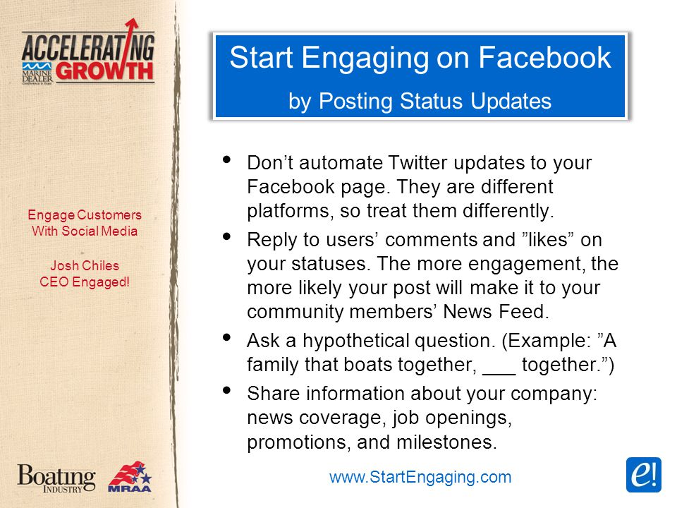 Engage Customers With Social Media Start Engaging on Facebook by Posting Status Updates Don't automate Twitter updates to your Facebook page.
