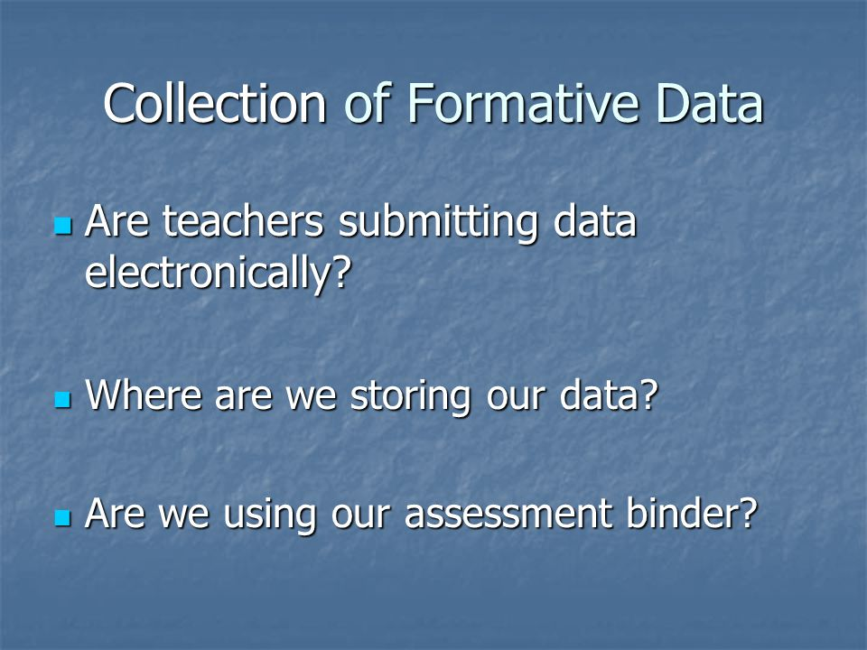 Collection of Formative Data Are teachers submitting data electronically.