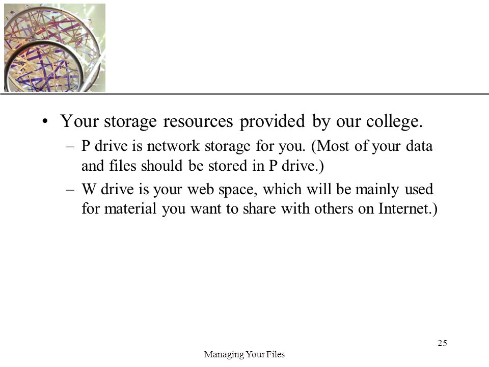 XP Managing Your Files 25 Your storage resources provided by our college.