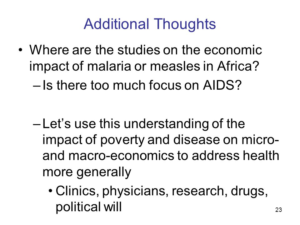 23 Additional Thoughts Where are the studies on the economic impact of malaria or measles in Africa.