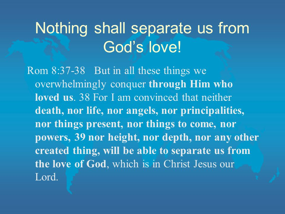 Nothing shall separate us from God's love.