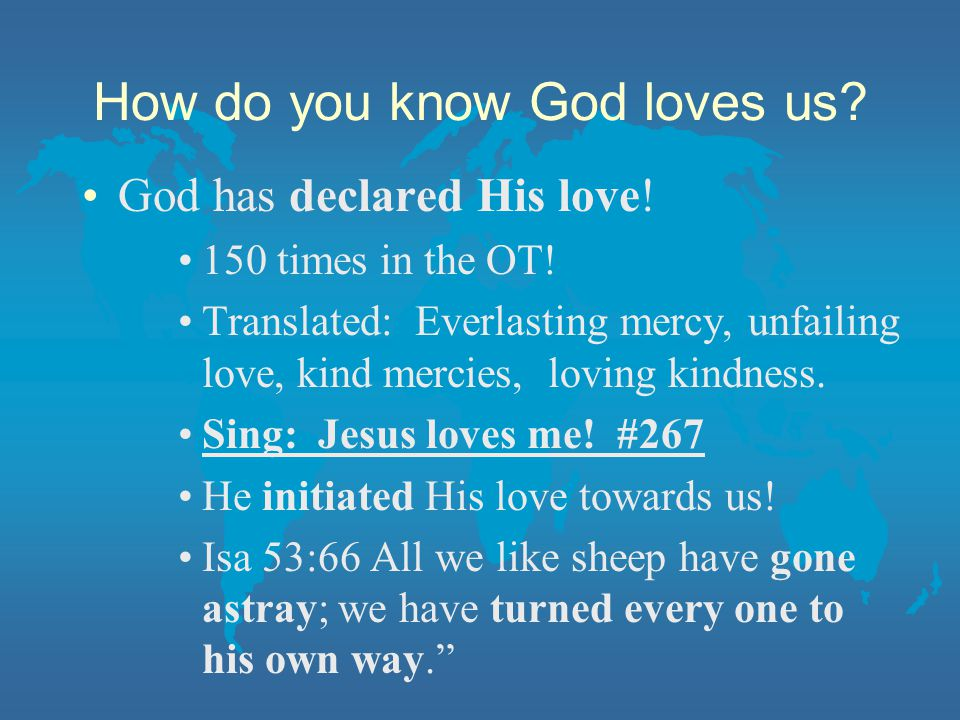 How do you know God loves us. God has declared His love.