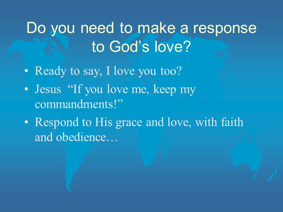 Do you need to make a response to God's love. Ready to say, I love you too.