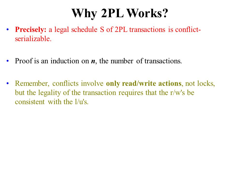 Why 2PL Works. Precisely: a legal schedule S of 2PL transactions is conflict­ serializable.