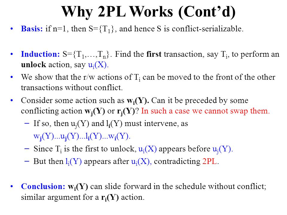 Why 2PL Works (Cont'd) Basis: if n=1, then S={T 1 }, and hence S is conflict-serializable.