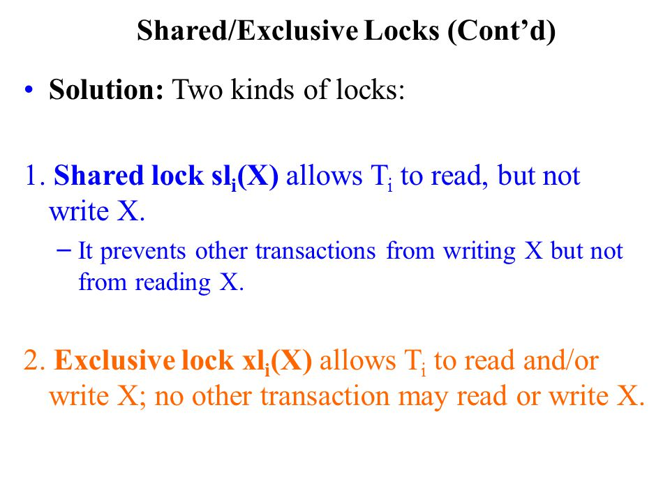 Shared/Exclusive Locks (Cont'd) Solution: Two kinds of locks: 1.