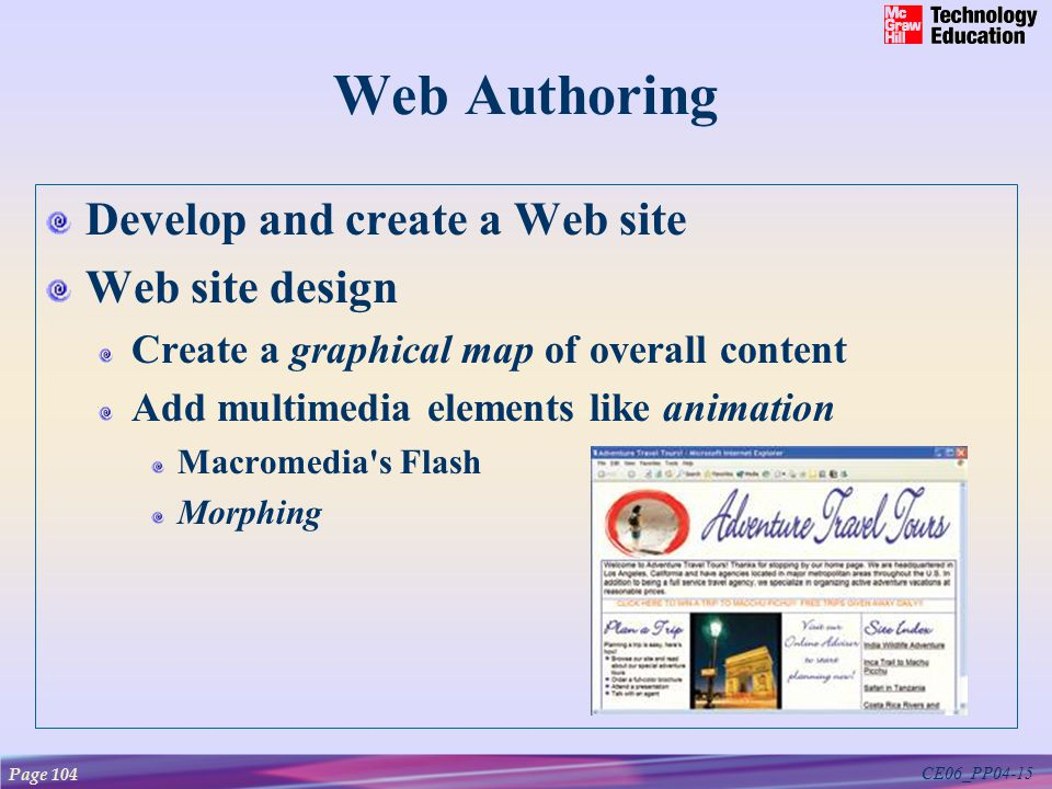 CE06_PP04-15 Web Authoring Develop and create a Web site Web site design Create a graphical map of overall content Add multimedia elements like animation Macromedia s Flash Morphing Page 104