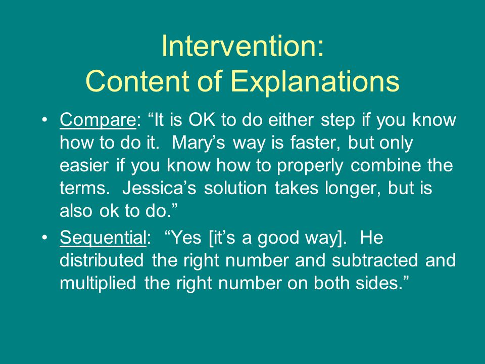 Intervention: Content of Explanations Compare: It is OK to do either step if you know how to do it.