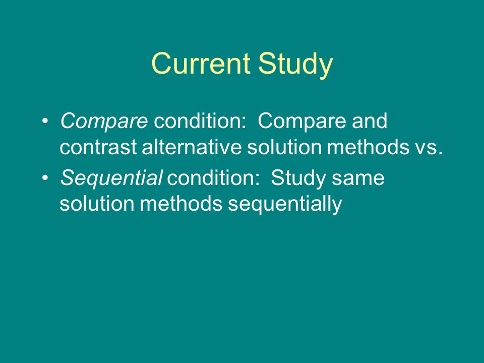 Current Study Compare condition: Compare and contrast alternative solution methods vs.