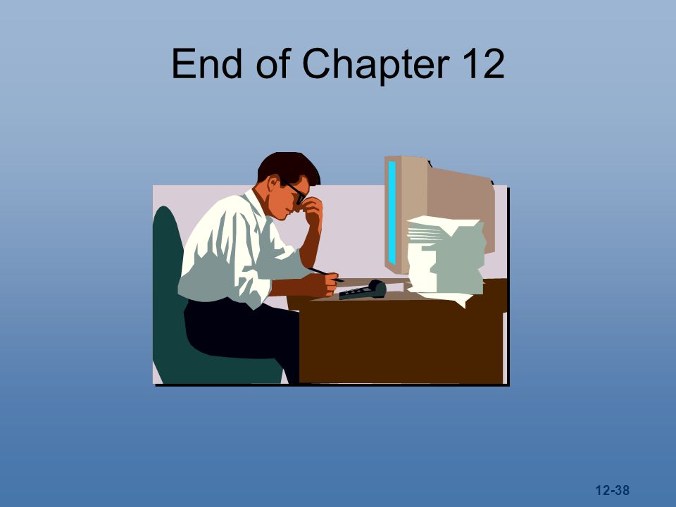 12-38 End of Chapter 12