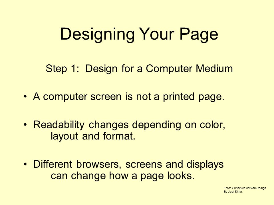 Designing Your Page Step 1: Design for a Computer Medium A computer screen is not a printed page.