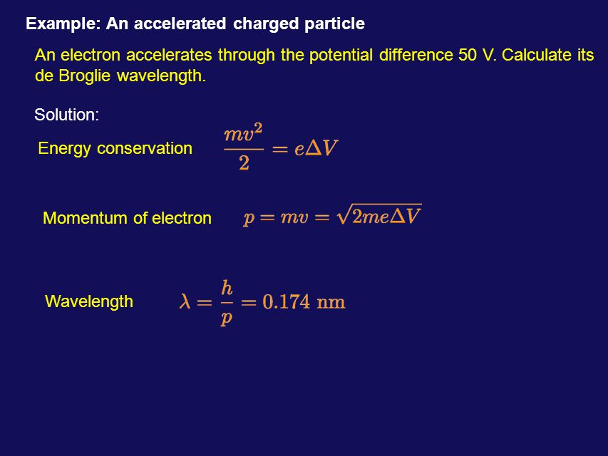 Example: An accelerated charged particle An electron accelerates through the potential difference 50 V.