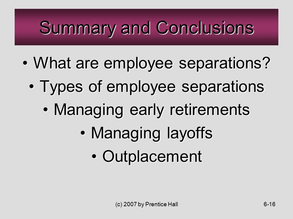 (c) 2007 by Prentice Hall6-16 What are employee separations What are employee separations.