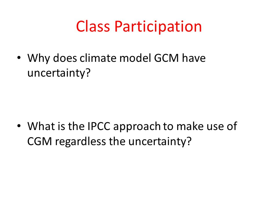 Class Participation Why does climate model GCM have uncertainty.