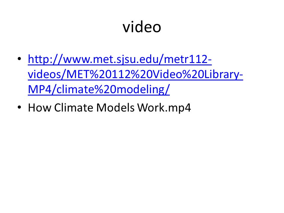 video   videos/MET%20112%20Video%20Library- MP4/climate%20modeling/   videos/MET%20112%20Video%20Library- MP4/climate%20modeling/ How Climate Models Work.mp4