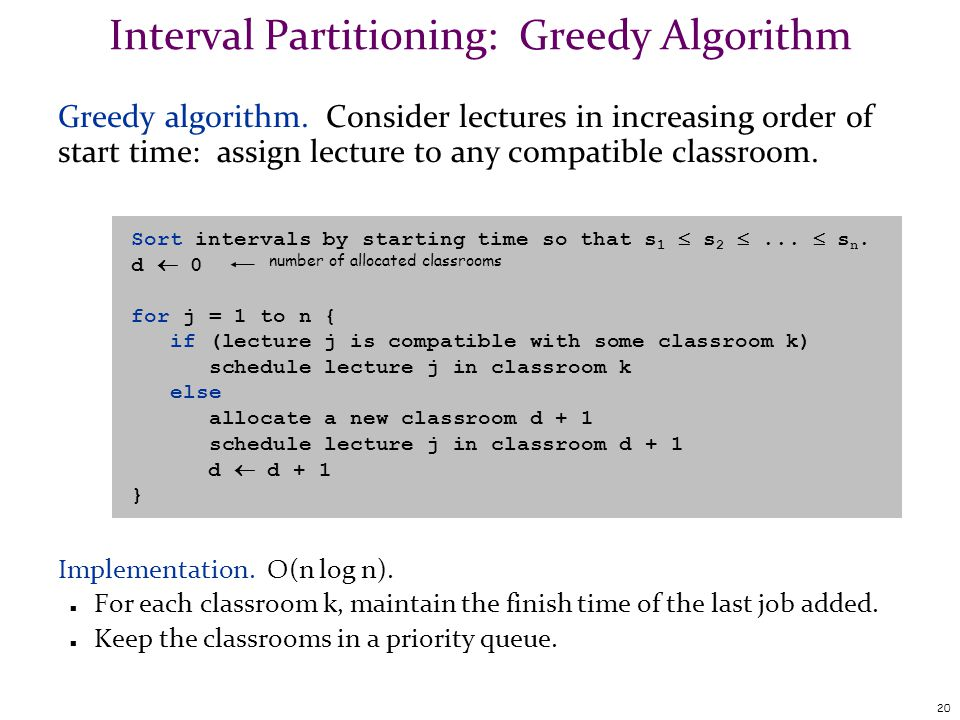 20 Interval Partitioning: Greedy Algorithm Greedy algorithm.