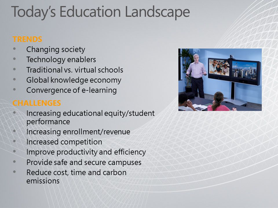 Today's Education Landscape TRENDS Changing society Technology enablers Traditional vs.
