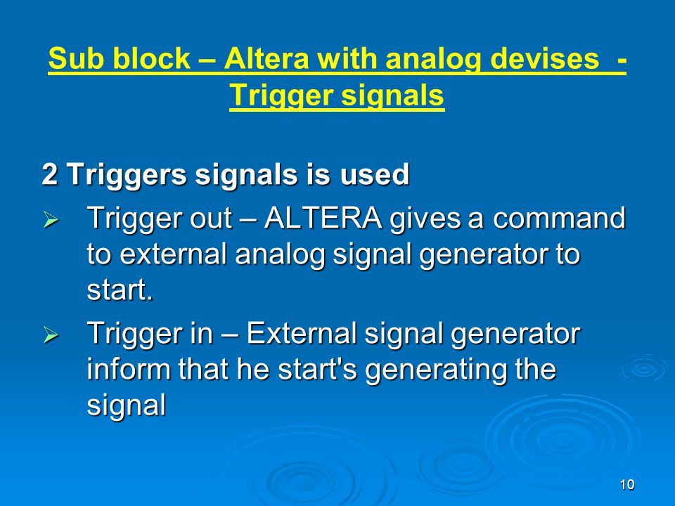 10 2 Triggers signals is used  Trigger out – ALTERA gives a command to external analog signal generator to start.